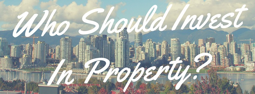 Who Should Invest in Property?