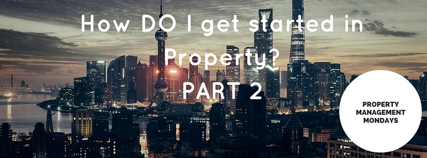 How do I get started in property? PART 2 of 3