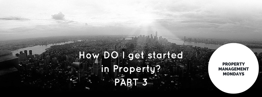 How do I get started in property? PART 3 of 3