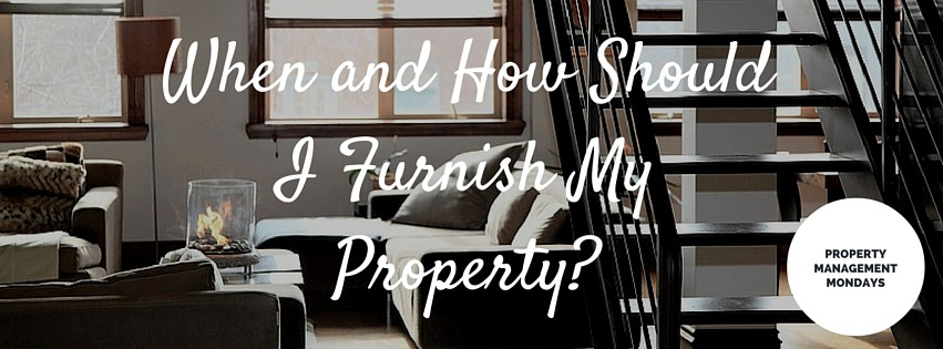 When and How Should I Furnish My Property?