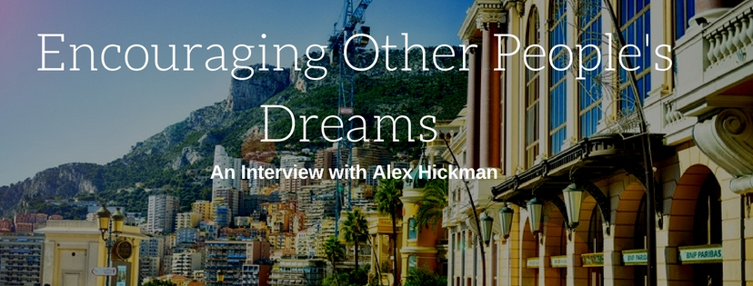 Encouraging Other Peoples Dreams – Interview with Investor Alex Hickman