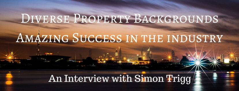 Diverse property backgrounds leads to great success in the industry – An Interview with Simon Trigg
