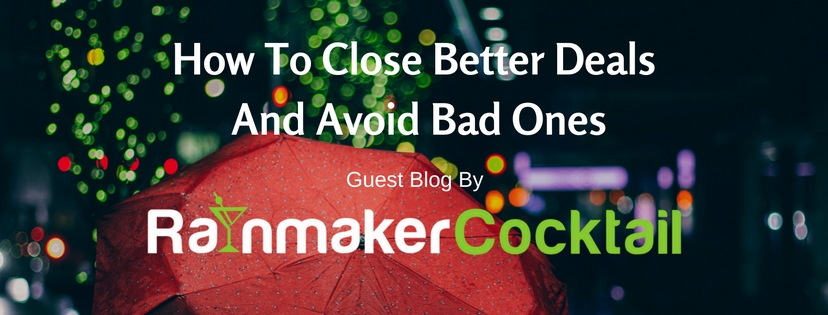 How To Close Better Deals And Avoid Bad Ones