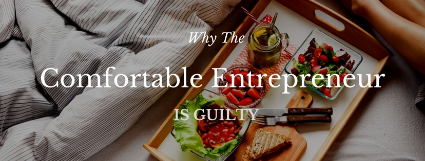 Why The Comfortable Entrepreneur is Guilty?