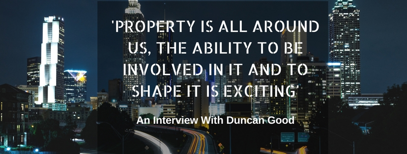 Property is all around us, the ability to be involved in it and to shape it is exciting