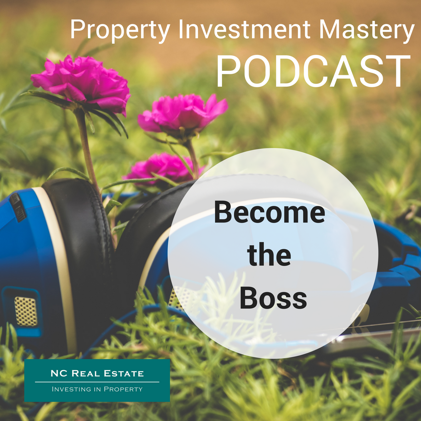 become boss, property, investing, NC Real Estate. Podcast