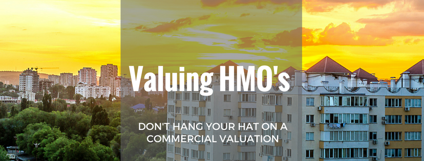 Valuing HMO's: Don't hang your hat on a commercial valuation