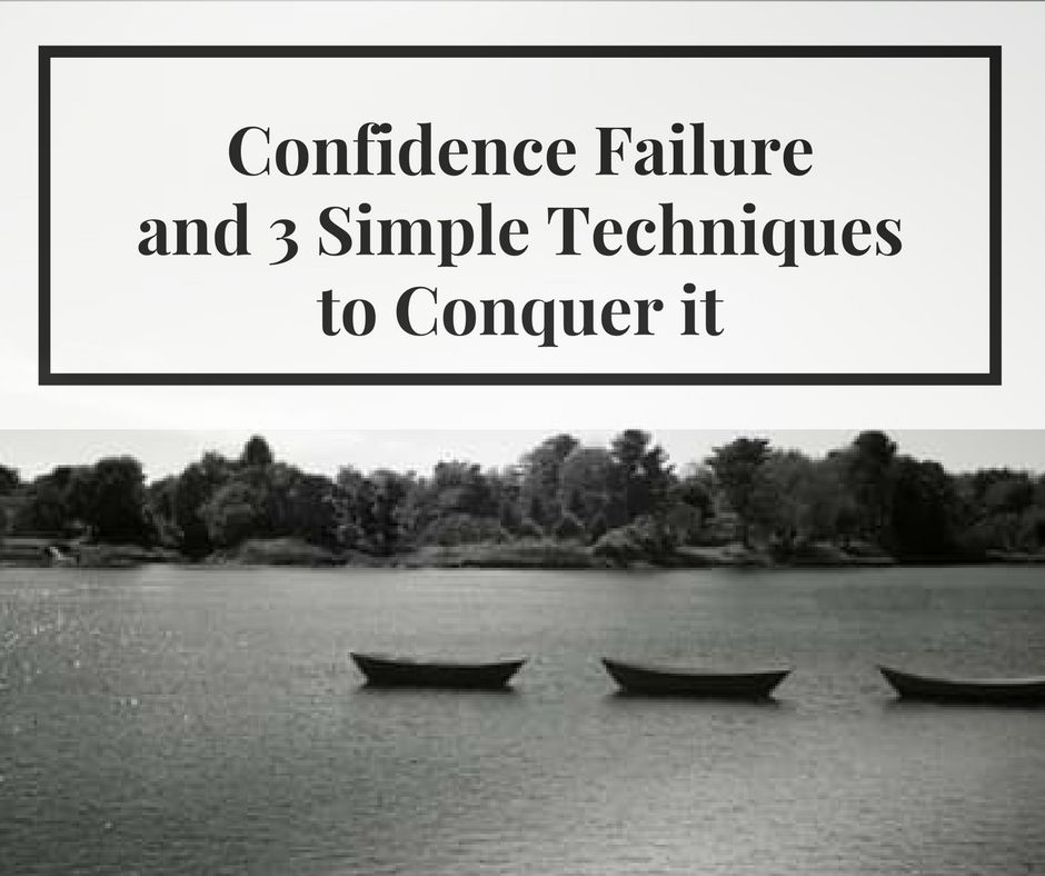 Confidence Failure & 3 SIMPLE TECHNIQUES To Conquer It