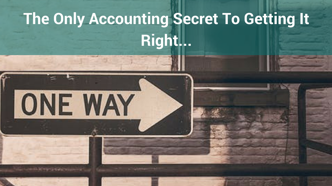 The ONLY Accounting Secret to Getting It Right…