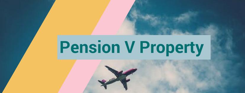 Pensions v Property