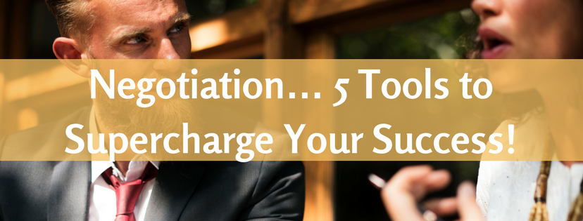 Negotiation… 5 Tools to Supercharge Your Success!