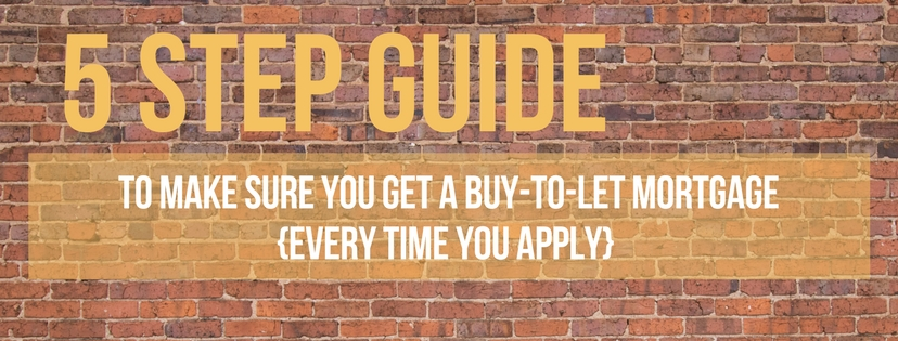 5 Step Guide To Make Sure You Get A Buy-To-Let Mortgage Every Time You Apply – Even With Tougher Finance Restrictions