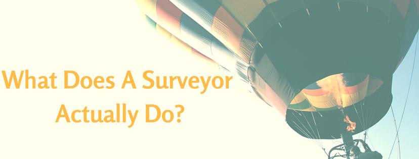 What Does A Surveyor Actually Do?