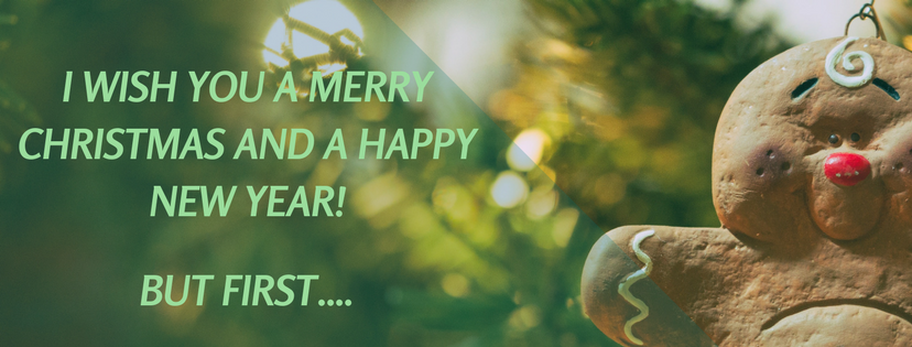 I Wish You A Merry Christmas and a Happy New Year! But First…