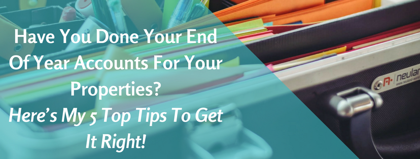 Have You Done Your End Of Year Accounts For Your Properties? Here's My 5 Top Tips To Get It Right!