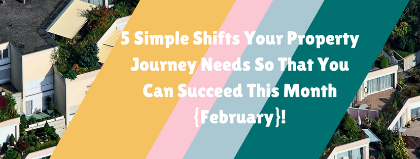 5 Simple Shifts Your Property Journey Needs So That You Can Succeed This Month {February}!