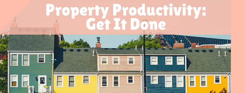 Property Productivity: Get It Done