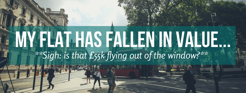 My Flat Has Fallen In Value… **Sigh: is that £55k flying out of the window?**