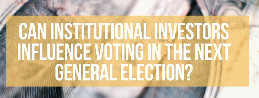 Can Institutional Investors Influence Voting in The Next General Election?