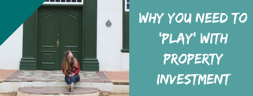 Why You Need To 'Play' With Property Investment