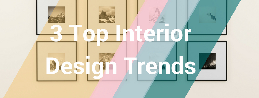 3 Top Interior Design Trends