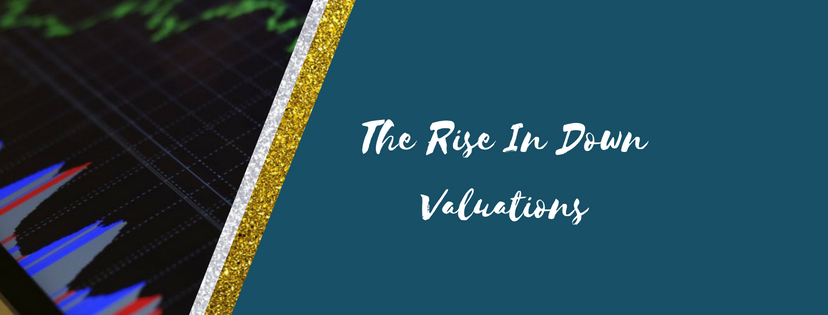 The Rise In Down Valuations