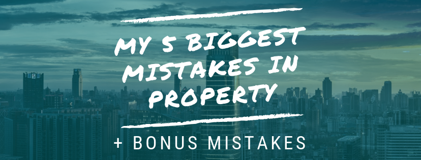 My 5 Biggest Mistakes in Property + Bonus Mistakes