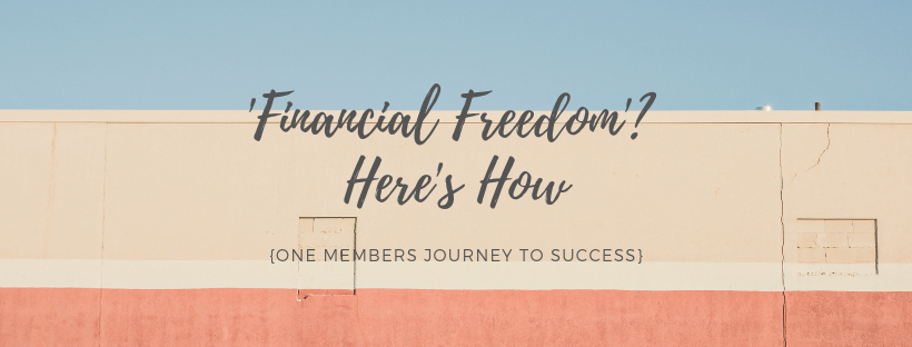 'Financial Freedom'? Here's How {One Members Journey To Success}