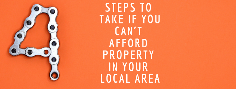 4 Steps To Take If You Can't Afford Property In Your Local Area