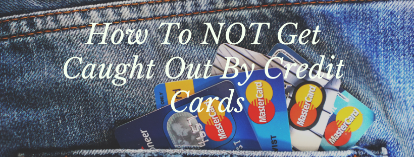 How To NOT Get Caught Out By Credit Cards