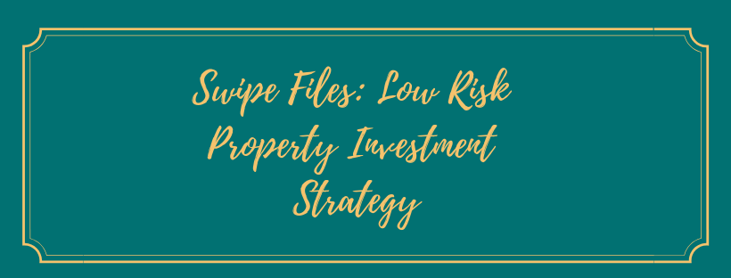 Swipe Files: Low Risk Property Investment Strategy