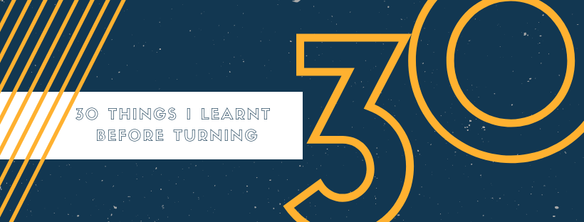 30 Things I Learnt Before Turning 30