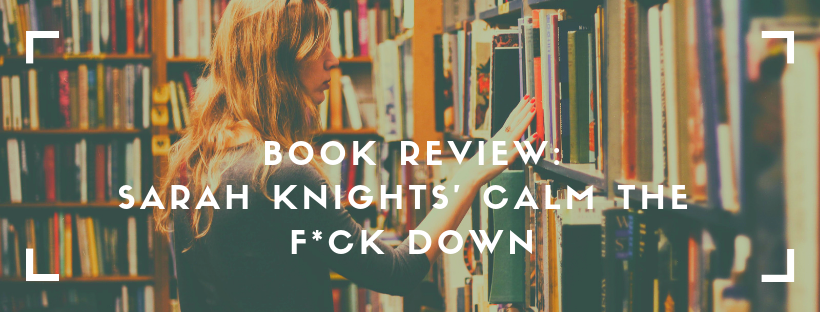 Book Review: Sarah Knights' Calm the F*ck Down