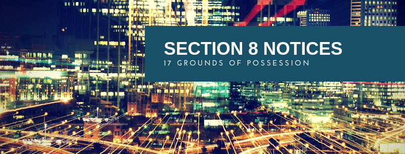 Section 8 Notices – The 17 Grounds of Possession