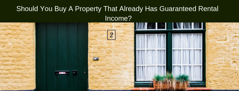 Should You Buy A Property That Already Has Guaranteed Rental Income?