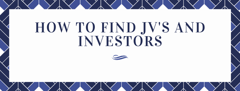 How To Find JV's and Investors