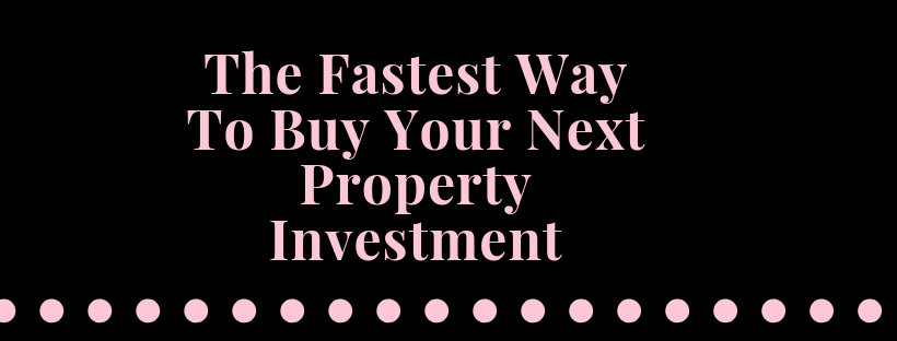The Fastest Way To Buy Your Next Property Investment