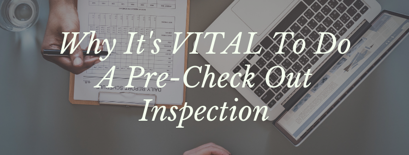 Why It's VITAL To Do A Pre-Check Out Inspection
