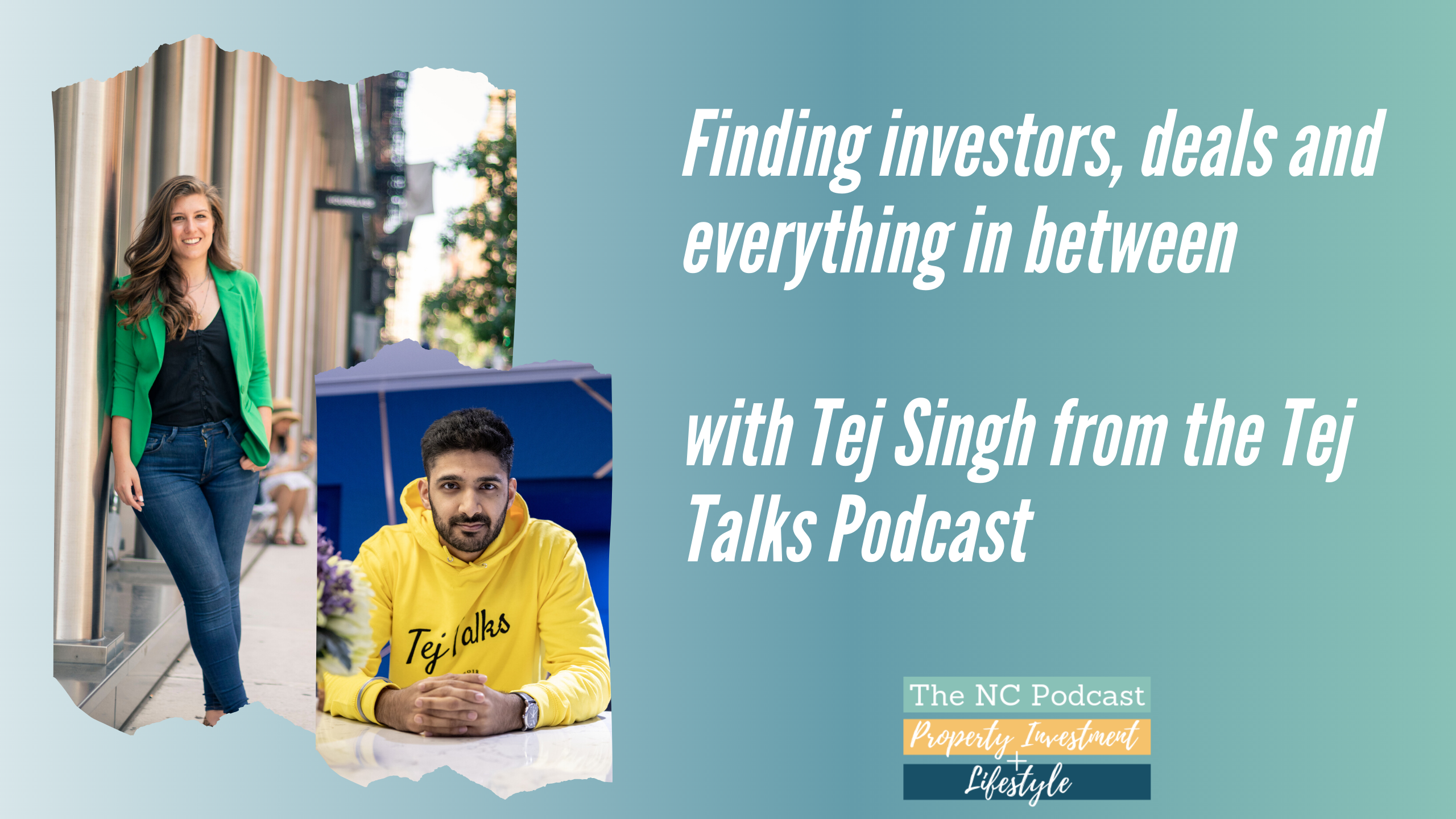 Finding investors, deals and everything in between with Tej Singh from the Tej Talks Podcast
